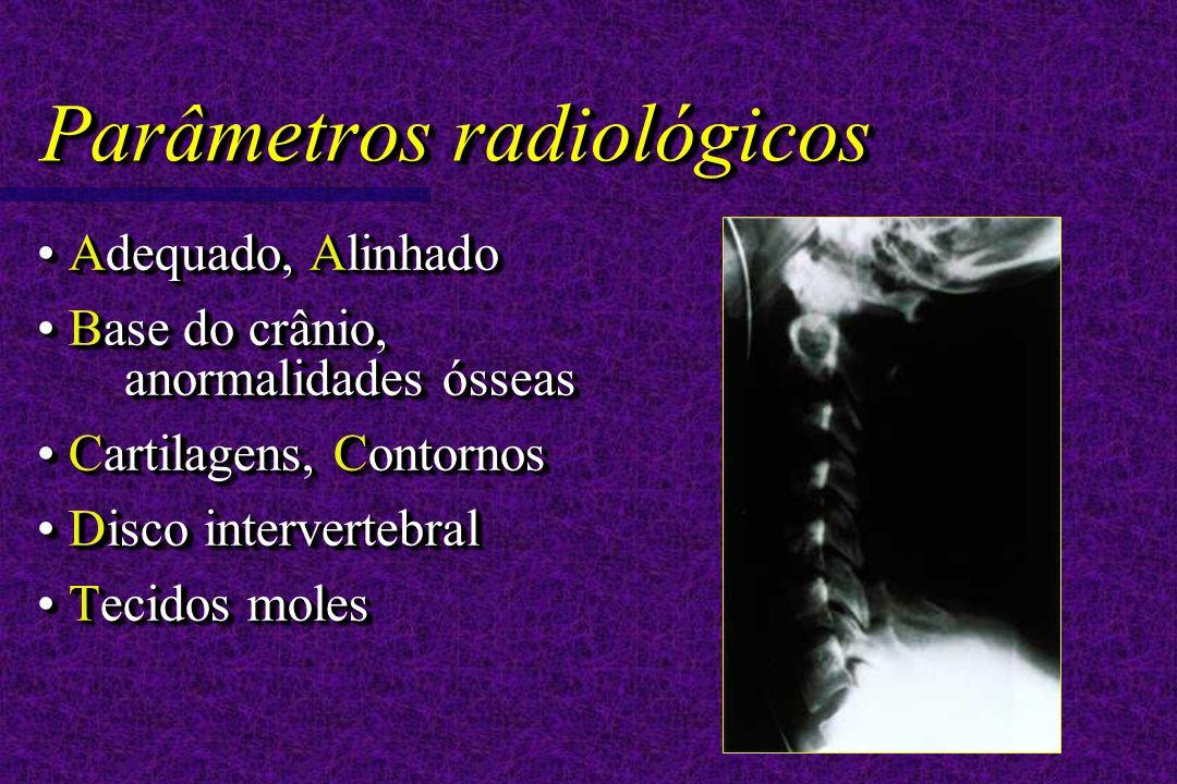 Parâmetros radiológicos Adequado, Alinhado Adequado, Alinhado Base do crânio, anormalidades ósseas Base do crânio, anormalidades ósseas Cartilagens, Contornos Cartilagens, Contornos Disco intervertebral Disco intervertebral Tecidos moles Tecidos moles Adequado, Alinhado Adequado, Alinhado Base do crânio, anormalidades ósseas Base do crânio, anormalidades ósseas Cartilagens, Contornos Cartilagens, Contornos Disco intervertebral Disco intervertebral Tecidos moles Tecidos moles