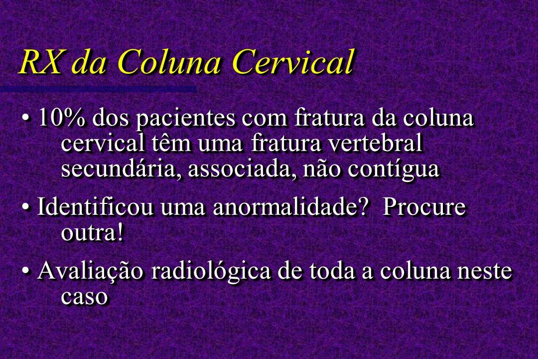 RX da Coluna Cervical 10% dos pacientes com fratura da coluna cervical têm uma fratura vertebral secundária, associada, não contígua 10% dos pacientes com fratura da coluna cervical têm uma fratura vertebral secundária, associada, não contígua Identificou uma anormalidade.