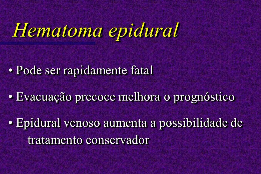 Pode ser rapidamente fatal Pode ser rapidamente fatal Evacuação precoce melhora o prognóstico Evacuação precoce melhora o prognóstico Epidural venoso
