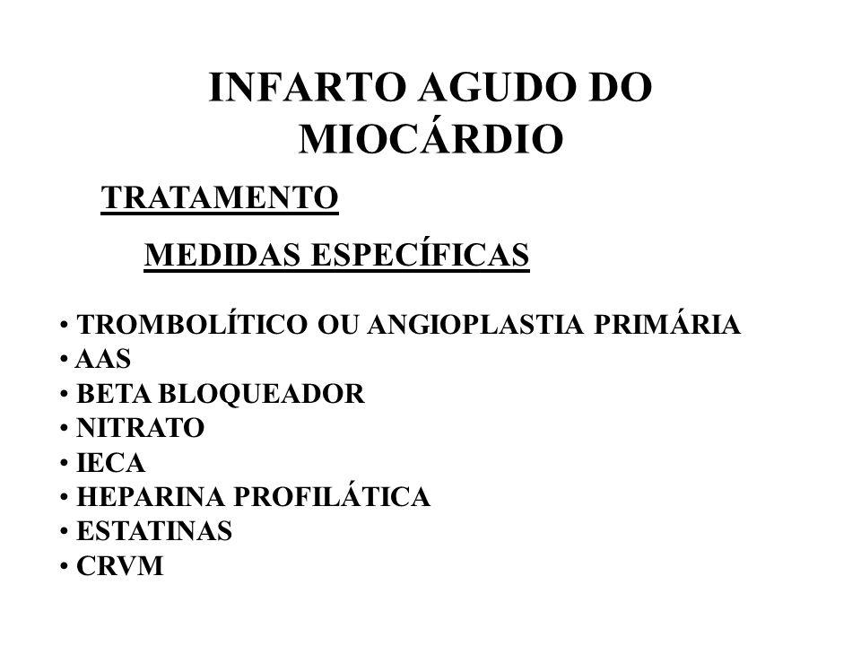 INFARTO AGUDO DO MIOCÁRDIO TRATAMENTO MEDIDAS ESPECÍFICAS TROMBOLÍTICO OU ANGIOPLASTIA PRIMÁRIA AAS BETA BLOQUEADOR NITRATO IECA HEPARINA PROFILÁTICA