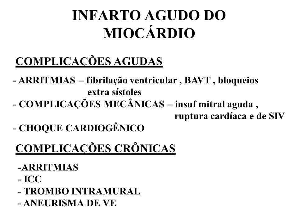 INFARTO AGUDO DO MIOCÁRDIO COMPLICAÇÕES AGUDAS - ARRITMIAS – fibrilação ventricular, BAVT, bloqueios extra sístoles - COMPLICAÇÕES MECÂNICAS – insuf m