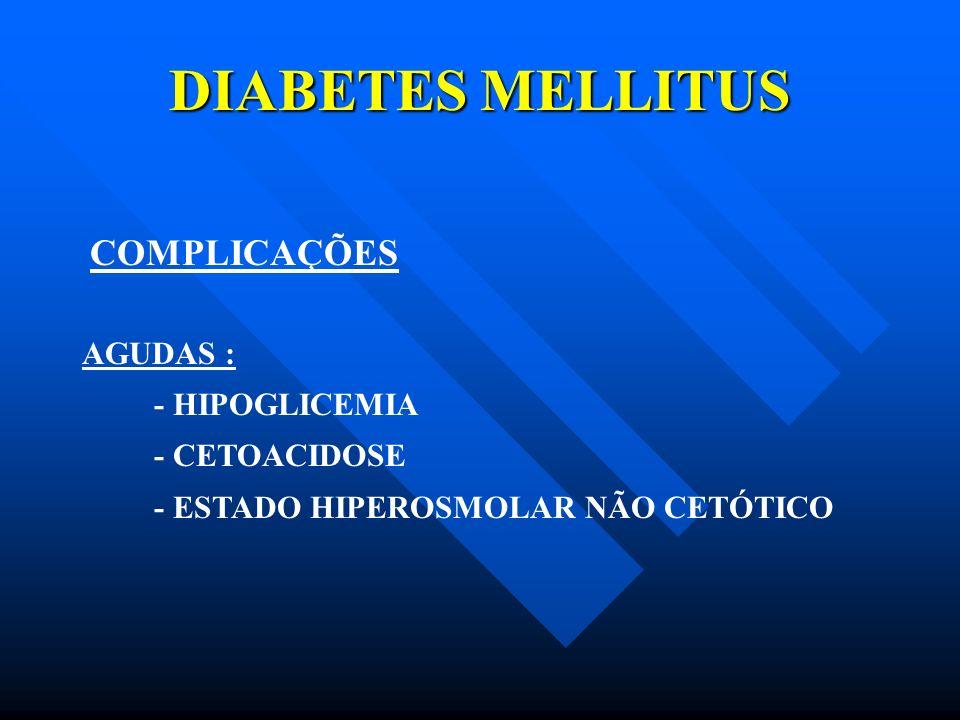 DIABETES MELLITUS COMPLICAÇÕES AGUDAS : - HIPOGLICEMIA - CETOACIDOSE - ESTADO HIPEROSMOLAR NÃO CETÓTICO