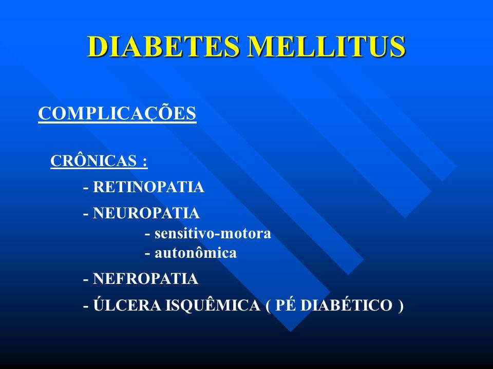 DIABETES MELLITUS COMPLICAÇÕES CRÔNICAS : - RETINOPATIA - NEUROPATIA - sensitivo-motora - autonômica - NEFROPATIA - ÚLCERA ISQUÊMICA ( PÉ DIABÉTICO )