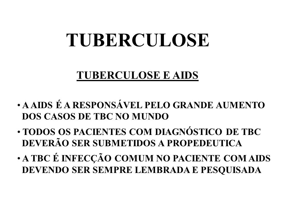 TUBERCULOSE TUBERCULOSE E AIDS A AIDS É A RESPONSÁVEL PELO GRANDE AUMENTO DOS CASOS DE TBC NO MUNDO TODOS OS PACIENTES COM DIAGNÓSTICO DE TBC DEVERÃO