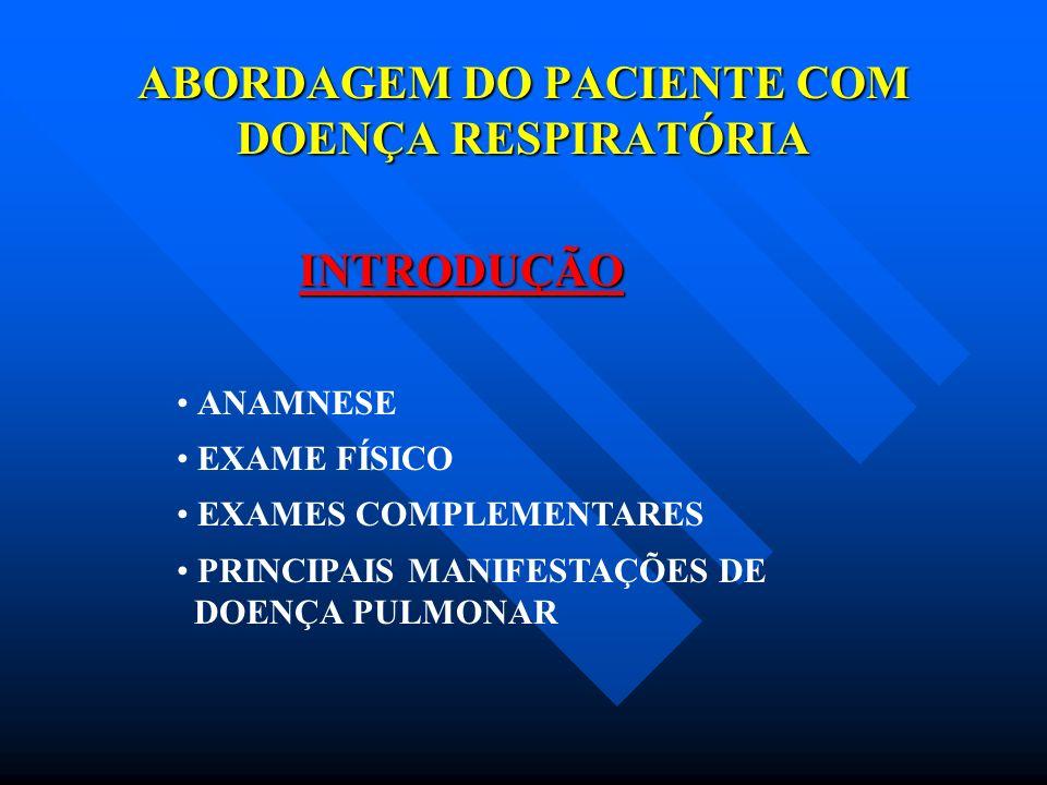 ABORDAGEM DO PACIENTE COM DOENÇA RESPIRATÓRIA ANAMNESE - COLETA DETALHADA DOS DADOS : - SINTOMAS - EPIDEMIOLOGIA - HISTÓRIA FAMILIAR - VIAGENS - USO DE MEDICAÇÕES