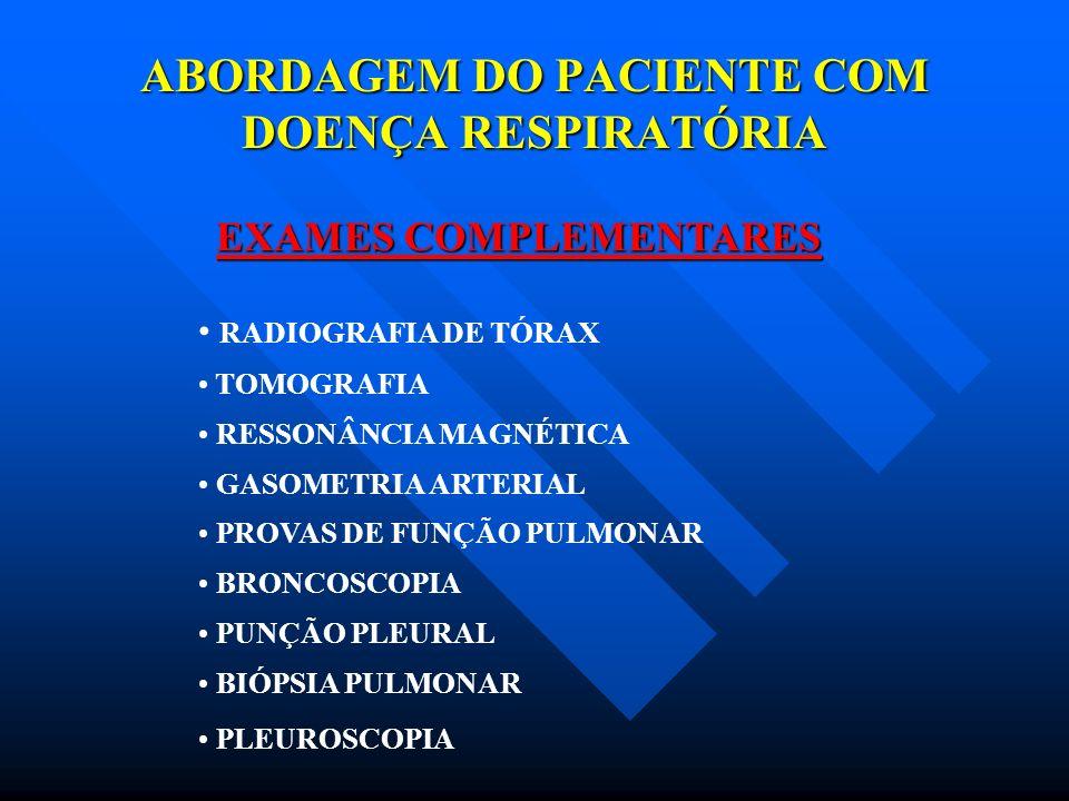 ABORDAGEM DO PACIENTE COM DOENÇA RESPIRATÓRIA EXAMES COMPLEMENTARES RADIOGRAFIA DE TÓRAX TOMOGRAFIA RESSONÂNCIA MAGNÉTICA GASOMETRIA ARTERIAL PROVAS D