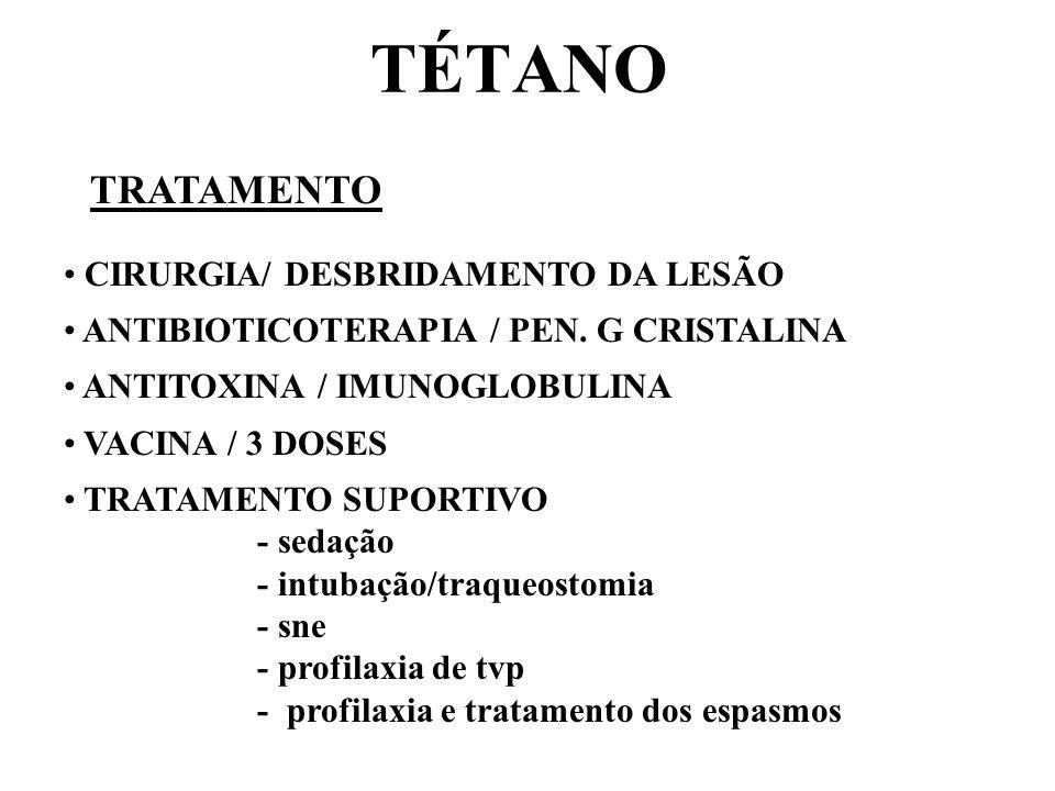 TÉTANO TRATAMENTO CIRURGIA/ DESBRIDAMENTO DA LESÃO ANTIBIOTICOTERAPIA / PEN. G CRISTALINA ANTITOXINA / IMUNOGLOBULINA VACINA / 3 DOSES TRATAMENTO SUPO