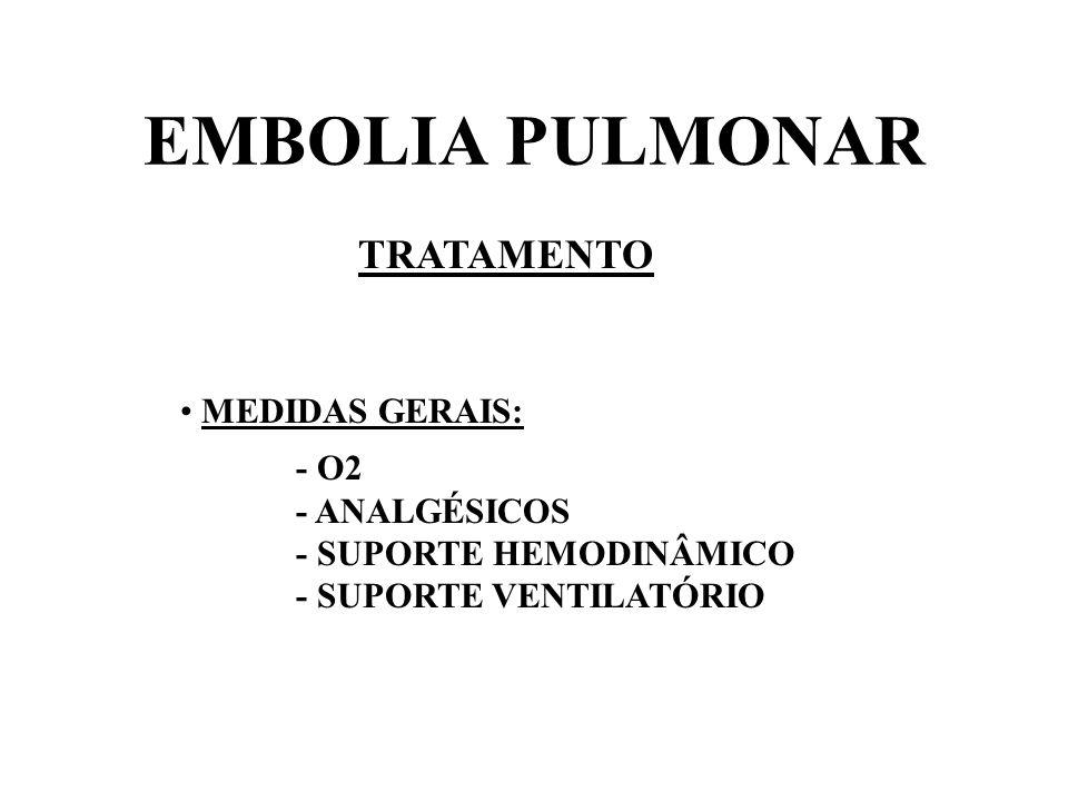 EMBOLIA PULMONAR TRATAMENTO HEPARINIZAÇÃO E ANTICOAGULAÇÃO : - ESTABILIZAÇÃO DO TROMBO - EVITA FORMAÇÃO DE NOVOS TROMBOS DURANTE O PERÍODO DE RISCO - CONTROLE LABORATORIAL RIGOROSO - DURAÇÃO DE 3-6 MESES