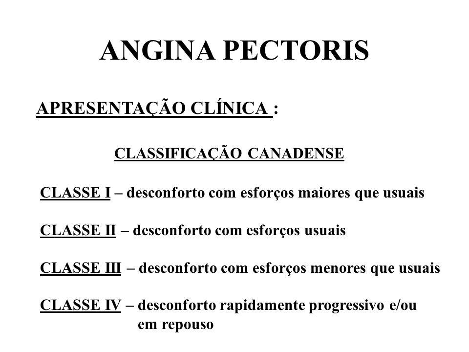ANGINA PECTORIS APRESENTAÇÃO CLÍNICA : CLASSE I – desconforto com esforços maiores que usuais CLASSE II – desconforto com esforços usuais CLASSE III –
