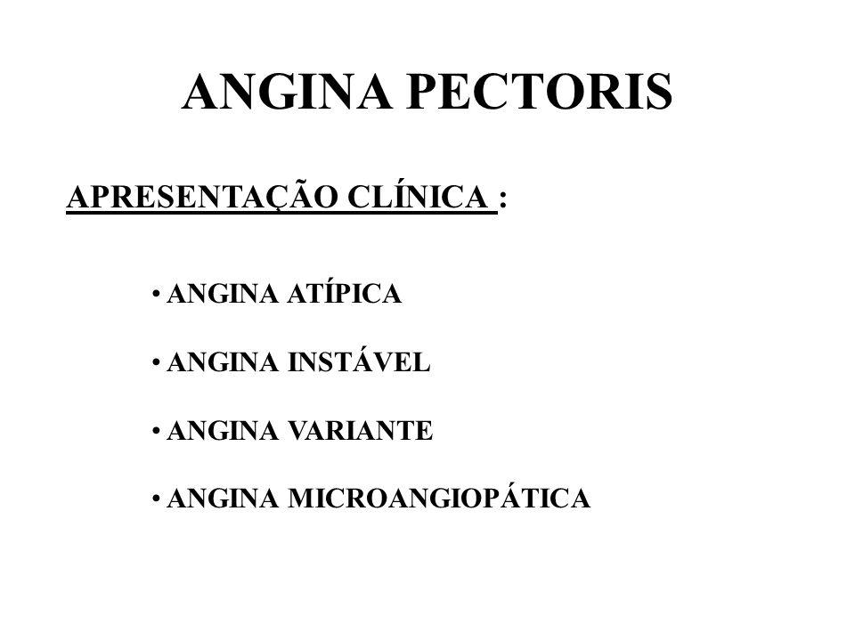 ANGINA PECTORIS APRESENTAÇÃO CLÍNICA : ANGINA ATÍPICA ANGINA INSTÁVEL ANGINA VARIANTE ANGINA MICROANGIOPÁTICA
