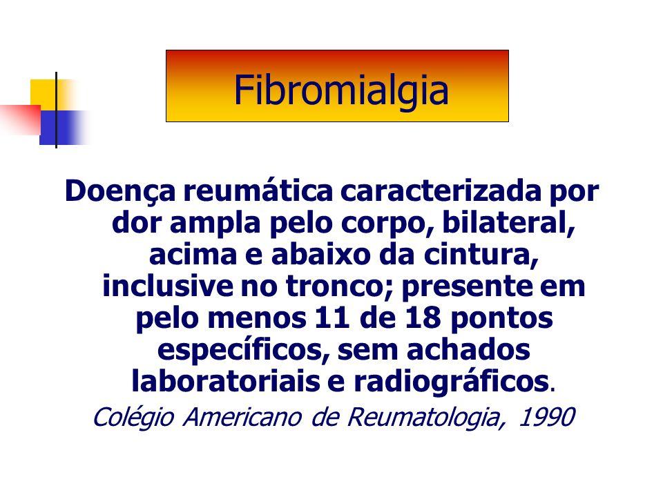 Doença reumática caracterizada por dor ampla pelo corpo, bilateral, acima e abaixo da cintura, inclusive no tronco; presente em pelo menos 11 de 18 po