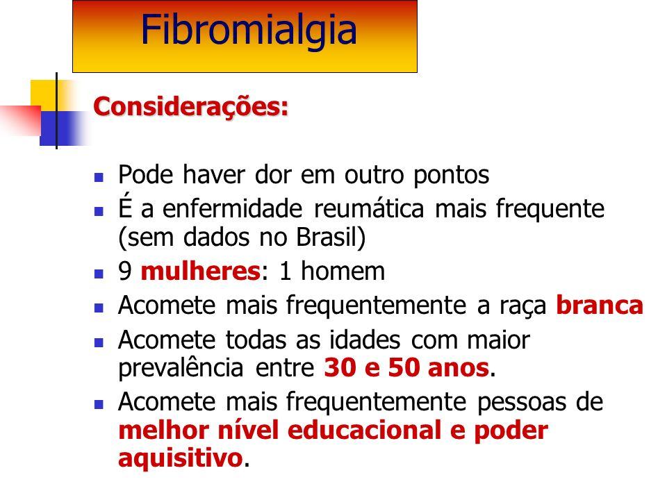 Considerações: Pode haver dor em outro pontos É a enfermidade reumática mais frequente (sem dados no Brasil) 9 mulheres: 1 homem Acomete mais frequent