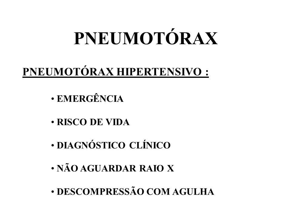 PNEUMOTÓRAX PNEUMOTÓRAX HIPERTENSIVO : EMERGÊNCIA RISCO DE VIDA DIAGNÓSTICO CLÍNICO NÃO AGUARDAR RAIO X DESCOMPRESSÃO COM AGULHA