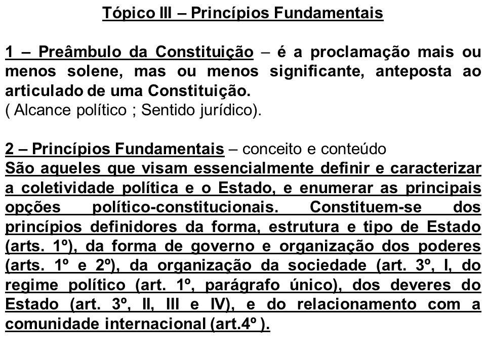 Tópico III – Princípios Fundamentais 1 – Preâmbulo da Constituição – é a proclamação mais ou menos solene, mas ou menos significante, anteposta ao art