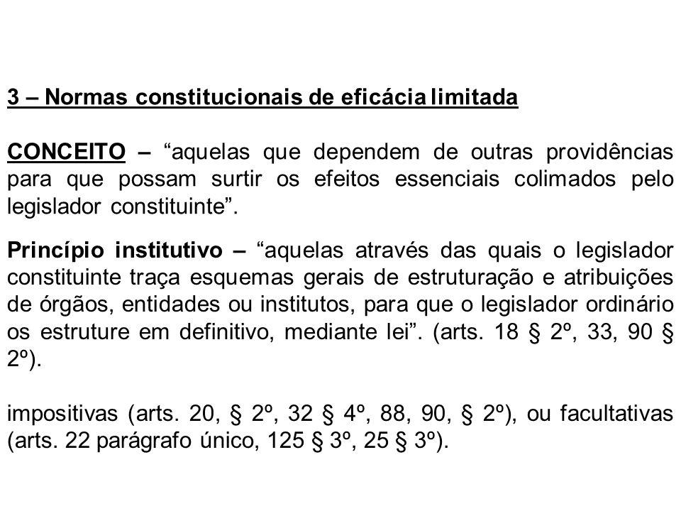 3 – Normas constitucionais de eficácia limitada CONCEITO – aquelas que dependem de outras providências para que possam surtir os efeitos essenciais co