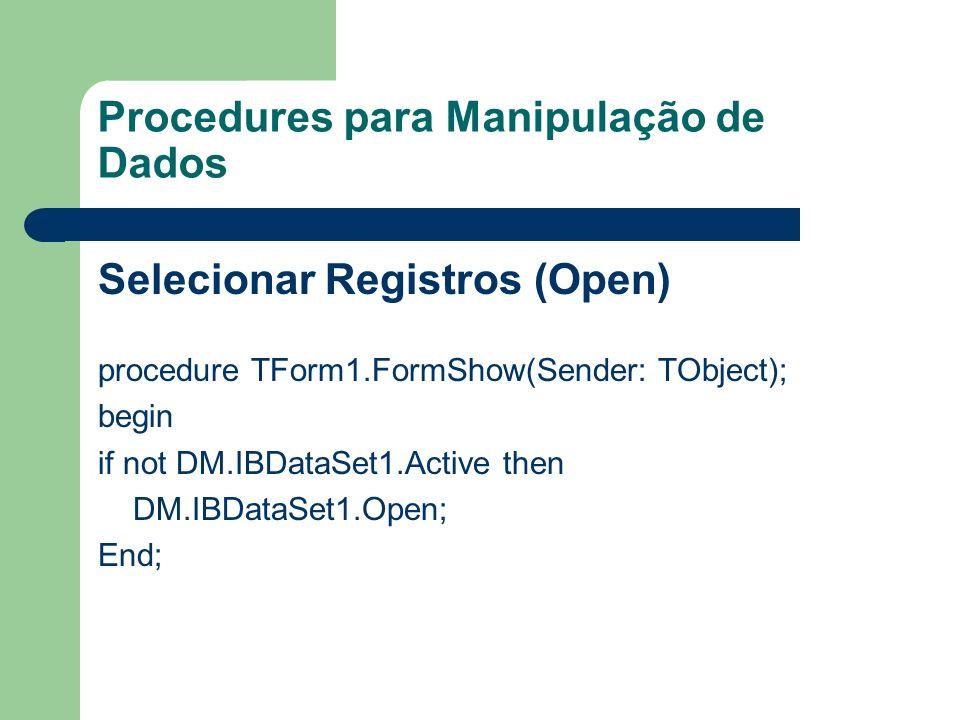 Procedures para Manipulação de Dados Inserir novo Registro (Insert) procedure TForm1.Button1Click(Sender: TObject); begin if not DM.IBDataSet1.Active then DM.IBDataSet1.Open else begin DM.IBDataSet1.Insert; DBEdit1.SetFocus; end;