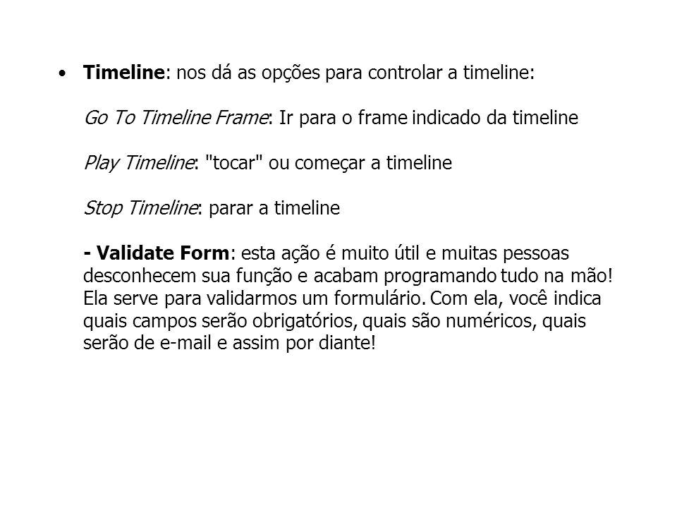 Timeline: nos dá as opções para controlar a timeline: Go To Timeline Frame: Ir para o frame indicado da timeline Play Timeline: