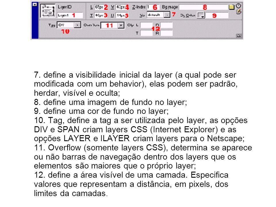 7. define a visibilidade inicial da layer (a qual pode ser modificada com um behavior), elas podem ser padrão, herdar, visível e oculta; 8. define uma