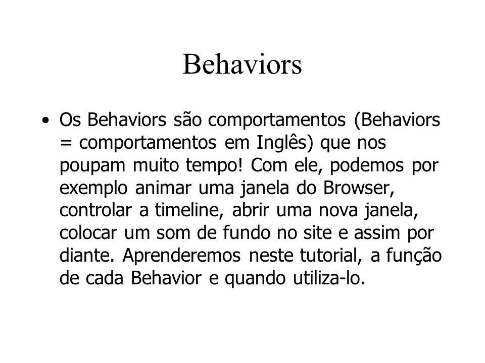 Behaviors Os Behaviors são comportamentos (Behaviors = comportamentos em Inglês) que nos poupam muito tempo! Com ele, podemos por exemplo animar uma j
