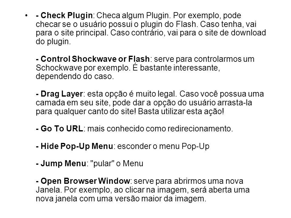 - Check Plugin: Checa algum Plugin. Por exemplo, pode checar se o usuário possui o plugin do Flash. Caso tenha, vai para o site principal. Caso contrá