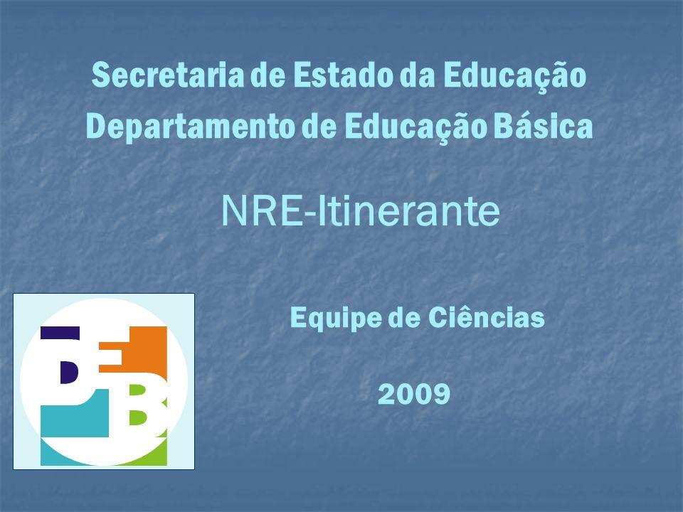 Equipe de Ciências 2009 NRE-Itinerante Secretaria de Estado da Educação Departamento de Educação Básica