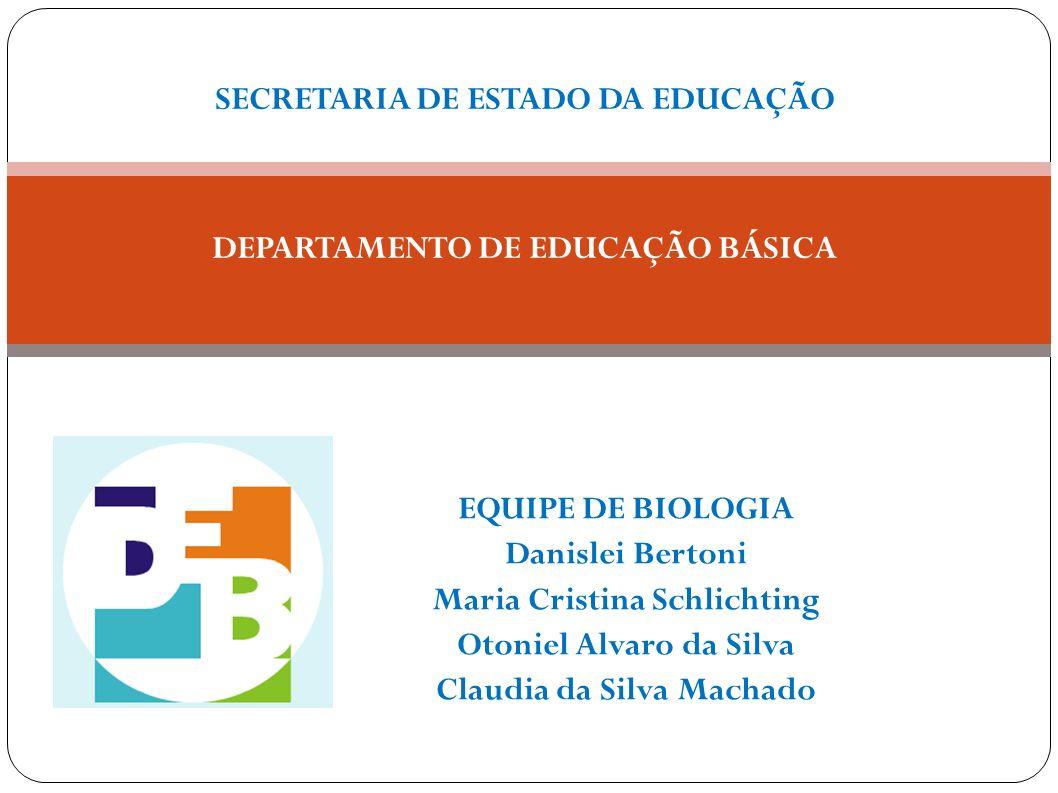 EQUIPE DE BIOLOGIA Danislei Bertoni Maria Cristina Schlichting Otoniel Alvaro da Silva Claudia da Silva Machado SECRETARIA DE ESTADO DA EDUCAÇÃO DEPAR