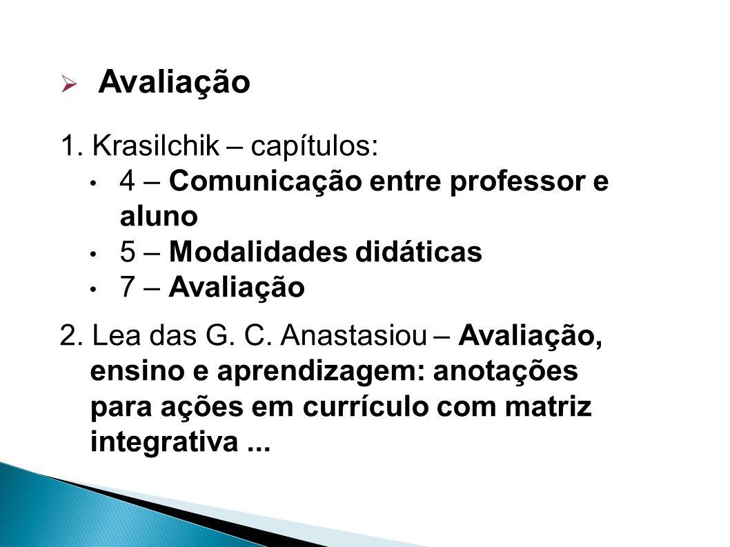 Avaliação 1. Krasilchik – capítulos: 4 – Comunicação entre professor e aluno 5 – Modalidades didáticas 7 – Avaliação 2. Lea das G. C. Anastasiou – Ava