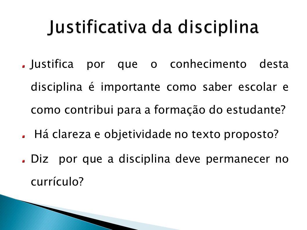 Justifica por que o conhecimento desta disciplina é importante como saber escolar e como contribui para a formação do estudante? Há clareza e objetivi
