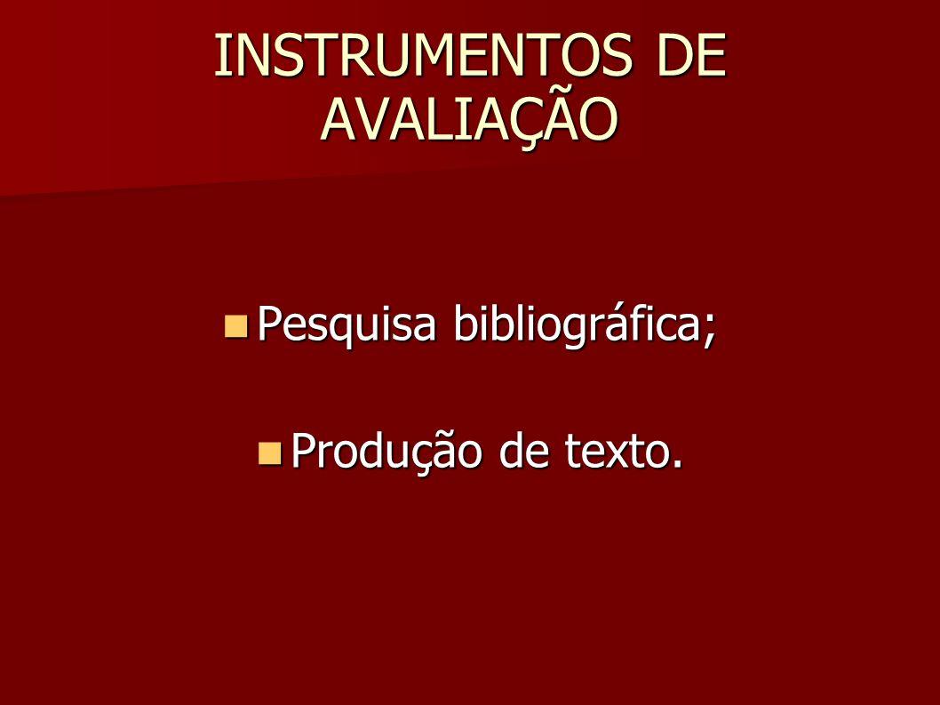 INSTRUMENTOS DE AVALIAÇÃO Pesquisa bibliográfica; Pesquisa bibliográfica; Produção de texto. Produção de texto.