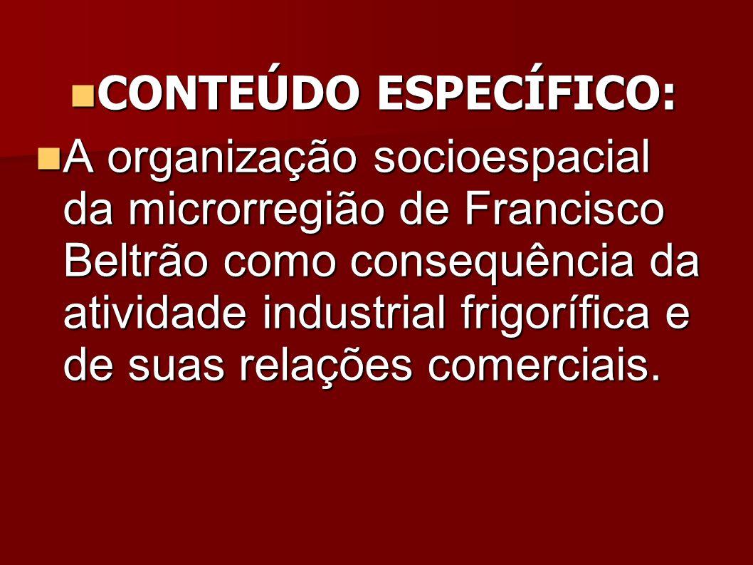 CONTEÚDO ESPECÍFICO: CONTEÚDO ESPECÍFICO: A organização socioespacial da microrregião de Francisco Beltrão como consequência da atividade industrial f