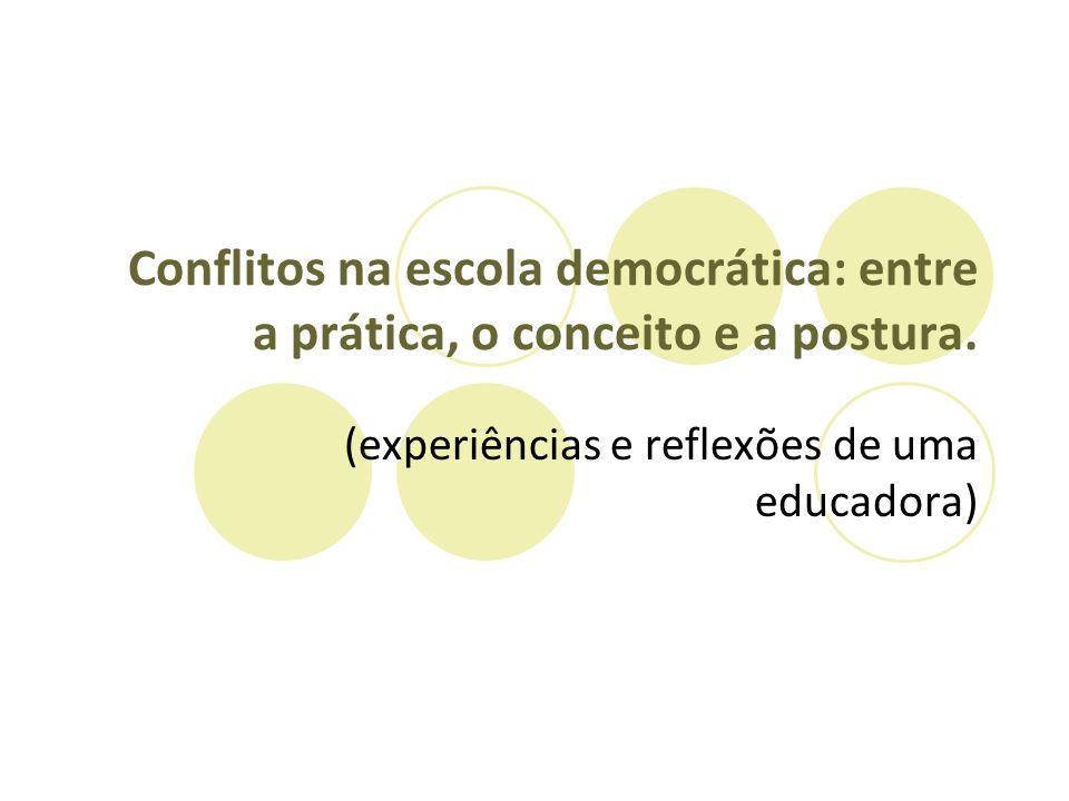 Conflitos na escola democrática: entre a prática, o conceito e a postura. (experiências e reflexões de uma educadora)