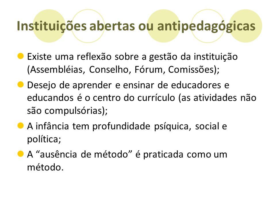Instituições abertas ou antipedagógicas Existe uma reflexão sobre a gestão da instituição (Assembléias, Conselho, Fórum, Comissões); Desejo de aprende