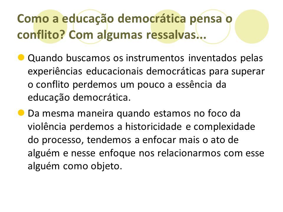 Como a educação democrática pensa o conflito? Com algumas ressalvas... Quando buscamos os instrumentos inventados pelas experiências educacionais demo