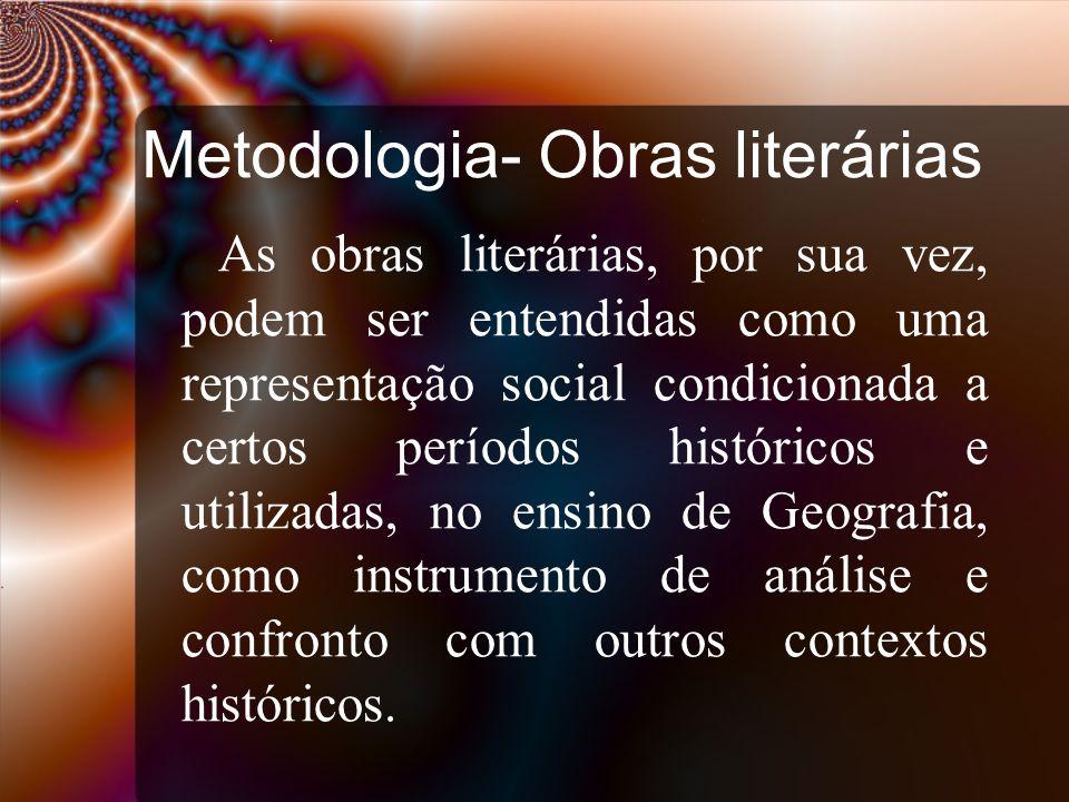 Metodologia- Obras literárias As obras literárias, por sua vez, podem ser entendidas como uma representação social condicionada a certos períodos hist