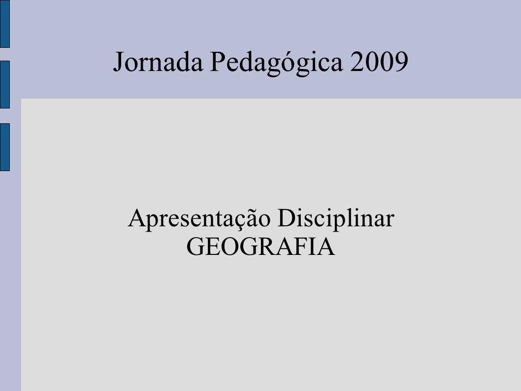 Jornada Pedagógica 2009 Apresentação Disciplinar GEOGRAFIA