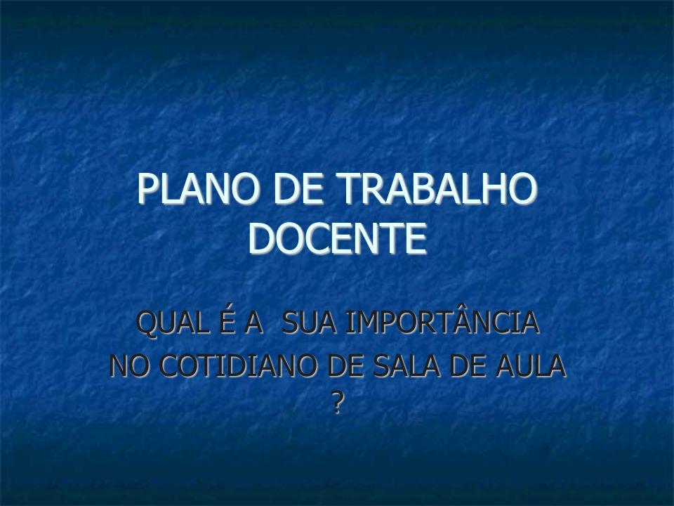 PLANO DE TRABALHO DOCENTE QUAL É A SUA IMPORTÂNCIA NO COTIDIANO DE SALA DE AULA ?