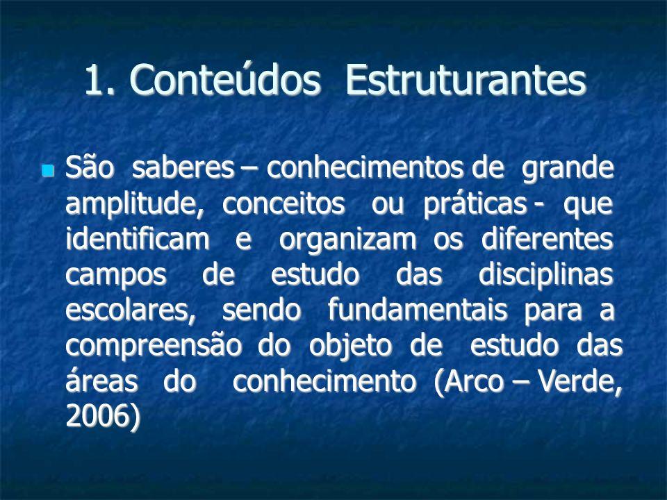 1. Conteúdos Estruturantes São saberes – conhecimentos de grande amplitude, conceitos ou práticas - que identificam e organizam os diferentes campos d