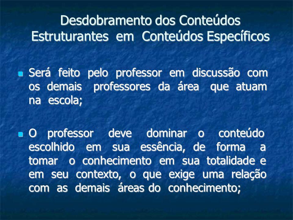 Desdobramento dos Conteúdos Estruturantes em Conteúdos Específicos Será feito pelo professor em discussão com os demais professores da área que atuam