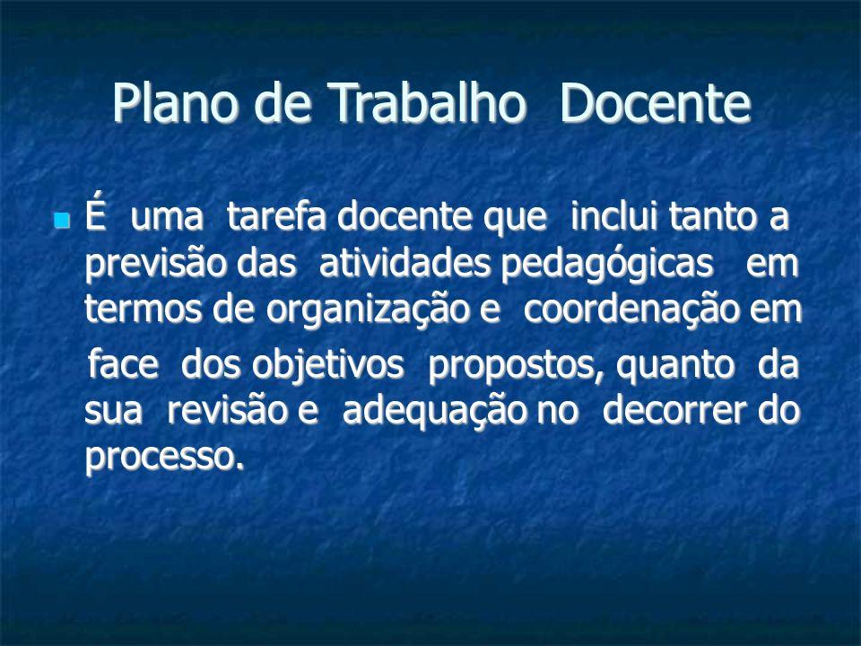 Plano de Trabalho Docente É uma tarefa docente que inclui tanto a previsão das atividades pedagógicas em termos de organização e coordenação em É uma