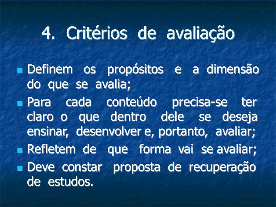 4. Critérios de avaliação Definem os propósitos e a dimensão do que se avalia; Definem os propósitos e a dimensão do que se avalia; Para cada conteúdo
