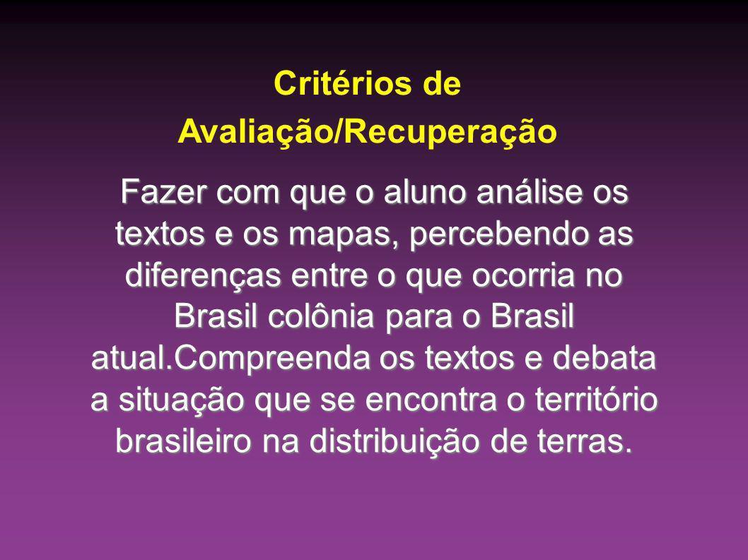 Fazer com que o aluno análise os textos e os mapas, percebendo as diferenças entre o que ocorria no Brasil colônia para o Brasil atual.Compreenda os t