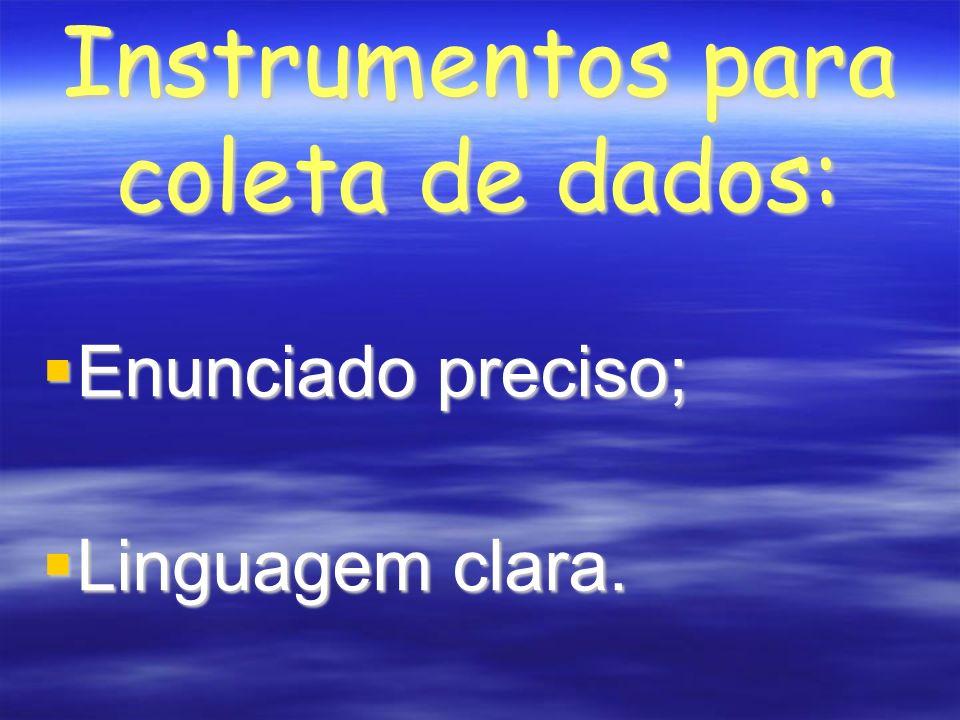 Instrumentos para coleta de dados: Enunciado preciso; Enunciado preciso; Linguagem clara.