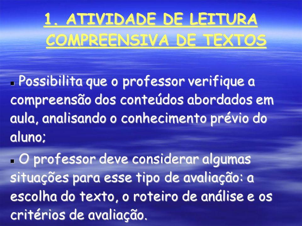 1. ATIVIDADE DE LEITURA COMPREENSIVA DE TEXTOS Possibilita que o professor verifique a compreensão dos conteúdos abordados em aula, analisando o conhe