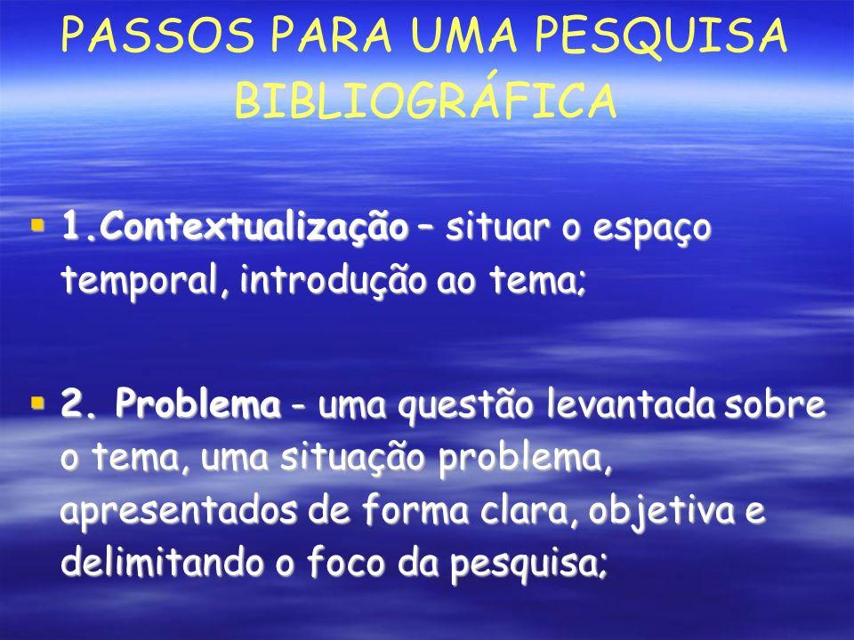PASSOS PARA UMA PESQUISA BIBLIOGRÁFICA 1.Contextualização – situar o espaço temporal, introdução ao tema; 1.Contextualização – situar o espaço temporal, introdução ao tema; 2.