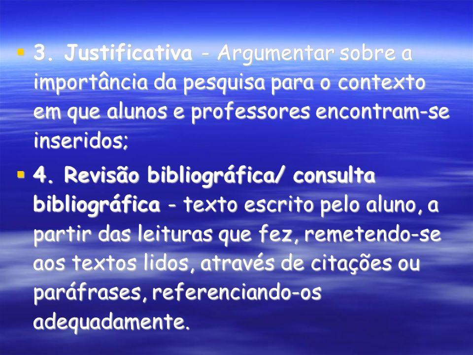 3. Justificativa - Argumentar sobre a importância da pesquisa para o contexto em que alunos e professores encontram-se inseridos; 3. Justificativa - A