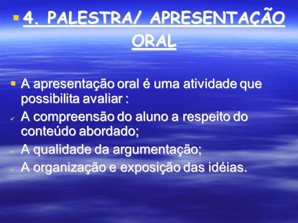 4. PALESTRA/ APRESENTAÇÃO ORAL 4. PALESTRA/ APRESENTAÇÃO ORAL A apresentação oral é uma atividade que possibilita avaliar : A apresentação oral é uma