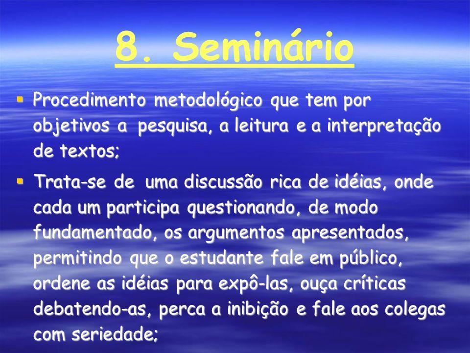 8. Seminário Procedimento metodológico que tem por objetivos a pesquisa, a leitura e a interpretação de textos; Procedimento metodológico que tem por
