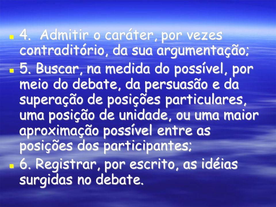 4. Admitir o caráter, por vezes contraditório, da sua argumentação; 4.