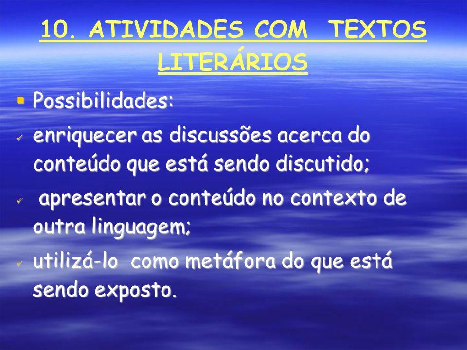 10. ATIVIDADES COM TEXTOS LITERÁRIOS Possibilidades: Possibilidades: enriquecer as discussões acerca do conteúdo que está sendo discutido; enriquecer