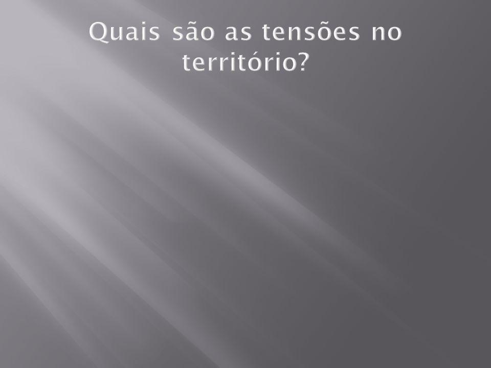 Quais são as tensões no território?